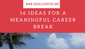 16 Ideas for a Meaningful CareerBreak